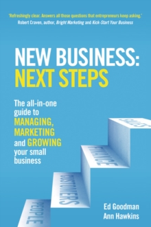New Business: Next Steps : The all-in-one guide to managing, marketing and growing your small business, Paperback / softback Book
