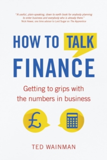 How To Talk Finance : Getting to grips with the numbers in business, Paperback / softback Book