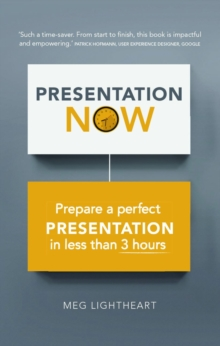 Presentation Now : Prepare a Perfect Presentation in Less Than 3 Hours, Paperback Book