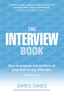 The Interview Book : How to Prepare and Perform at Your Best in Any Interview, Paperback Book