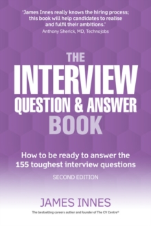 The Interview Question & Answer Book : How to be ready to answer the 155 toughest interview questions, Paperback / softback Book