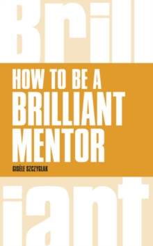 How to be a Brilliant Mentor, Paperback Book