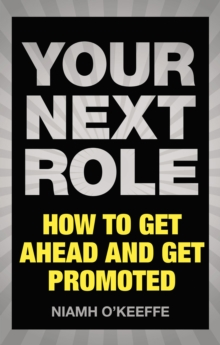Your Next Role : How to get ahead and get promoted, EPUB eBook