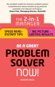 Be a Great Problem Solver Now! : The 2-in-1 Manager: Speed Read - Instant Tips; Big Picture - Lasting Results, EPUB eBook