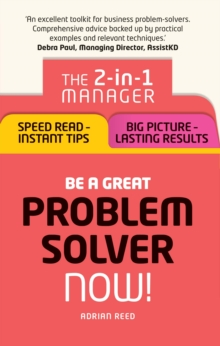 Be a Great Problem Solver Now! : The 2-in-1 Manager: Speed Read - Instant Tips; Big Picture - Lasting Results, PDF eBook