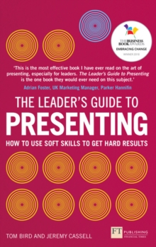 The Leader's Guide to Presenting : How to Use Soft Skills to Get Hard Results, Paperback Book