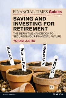 FT Guide to Saving and Investing for Retirement : The Definitive Handbook to Securing Your Financial Future, Paperback Book
