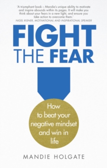 Fight the Fear : How to beat your negative mindset and win in life, Paperback / softback Book