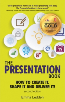 The Presentation Book, 2/E : How to Create it, Shape it and Deliver it! Improve Your Presentation Skills Now, Paperback Book