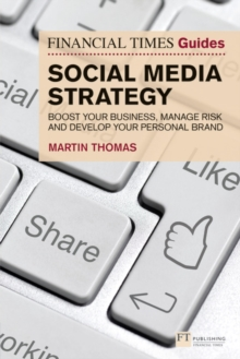 The Financial Times Guide to Social Media Strategy : Boost your business, manage risk and develop your personal brand, Paperback / softback Book