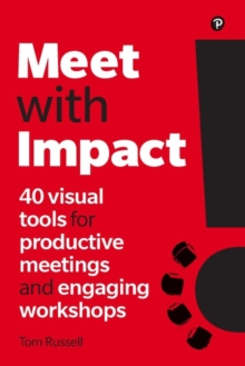 Meet with Impact : 40 visual tools for productive meetings and engaging workshops, Paperback / softback Book