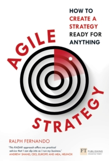 Agile Strategy : How to create a strategy ready for anything, Paperback / softback Book