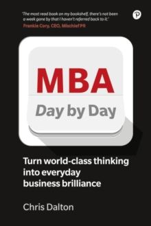 MBA Day by Day : How to turn world-class business thinking into everyday business brilliance, Paperback / softback Book