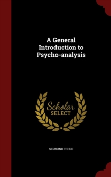 A General Introduction to Psycho-Analysis, Hardback Book