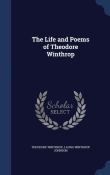 The Life and Poems of Theodore Winthrop, Hardback Book
