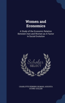 Women and Economics : A Study of the Economic Relation Between Men and Women as a Factor in Social Evolution, Hardback Book