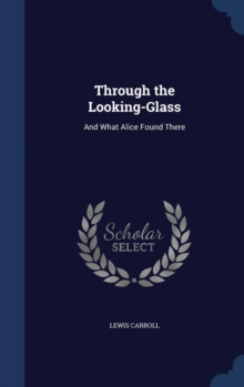 Through the Looking-Glass and What Alice Found There, Hardback Book