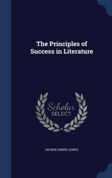 The Principles of Success in Literature, Hardback Book