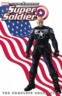 Steve Rogers: Super-Soldier - the Complete Collection, Paperback Book