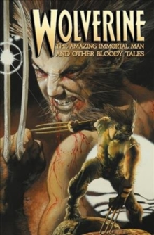 Wolverine: The Amazing Immortal Man And Other Bloody Tales, Paperback / softback Book