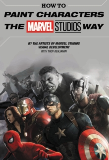 How To Paint Characters The Marvel Studios Way, Hardback Book