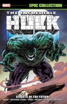 Incredible Hulk Epic Collection: Ghosts Of The Future, Paperback / softback Book