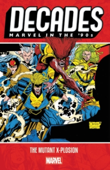Decades: Marvel In The 90s - The Mutant X-plosion, Paperback / softback Book