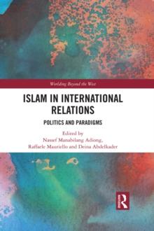 Islam in International Relations : Politics and Paradigms