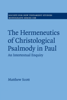 Society for New Testament Studies Monograph Series : The Hermeneutics of Christological Psalmody in Paul: An Intertextual Enquiry Series Number 158, Paperback / softback Book