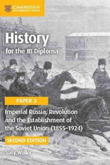 Imperial Russia, Revolution and the Establishment of the Soviet Union (1855-1924) : Imperial Russia, Revolution and the Establishment of the Soviet Union (1855-1924) Paper 3, Paperback Book
