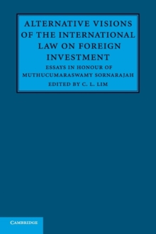 Alternative Visions of the International Law on Foreign Investment : Essays in Honour of Muthucumaraswamy Sornarajah, Paperback / softback Book