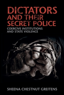 Dictators and their Secret Police : Coercive Institutions and State Violence, Paperback / softback Book