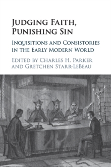 Judging Faith, Punishing Sin : Inquisitions and Consistories in the Early Modern World, Paperback / softback Book