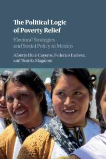 Cambridge Studies in Comparative Politics : The Political Logic of Poverty Relief: Electoral Strategies and Social Policy in Mexico, Paperback / softback Book
