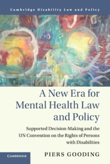 A New Era for Mental Health Law and Policy : Supported Decision-Making and the UN Convention on the Rights of Persons with Disabilities, Paperback / softback Book