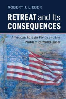 Retreat and its Consequences : American Foreign Policy and the Problem of World Order, Paperback / softback Book