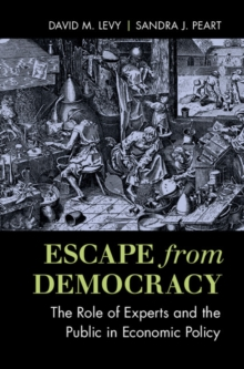 Escape from Democracy : The Role of Experts and the Public in Economic Policy, Paperback / softback Book