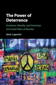 The Power of Deterrence : Emotions, Identity, and American and Israeli Wars of Resolve, Paperback / softback Book