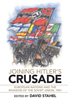 Joining Hitler's Crusade : European Nations and the Invasion of the Soviet Union, 1941, Hardback Book
