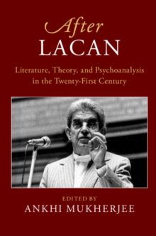 After Series : After Lacan  : Literature, Theory and Psychoanalysis in the Twenty-First Century, Hardback Book