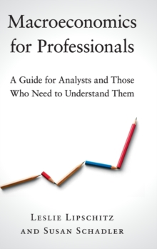 Macroeconomics for Professionals : A Guide for Analysts and Those Who Need to Understand Them, Hardback Book