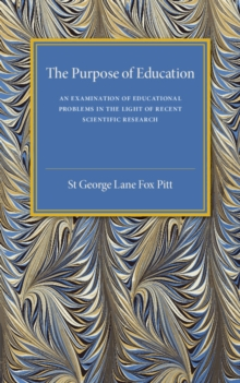 The Purpose of Education : An Examination of Educational Problems in the Light of Recent Scientific Research, Paperback / softback Book