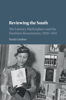 Reviewing the South : The Literary Marketplace and the Southern Renaissance, 1920-1941, Paperback / softback Book