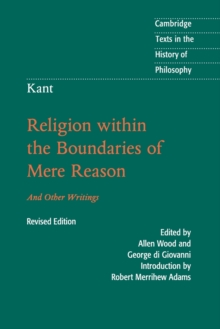 Kant: Religion within the Boundaries of Mere Reason : And Other Writings, Paperback / softback Book