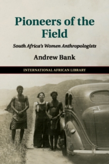 Pioneers of the Field : South Africa's Women Anthropologists, Paperback / softback Book