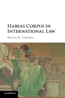 Habeas Corpus in International Law, Paperback / softback Book