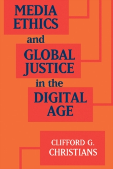 Media Ethics and Global Justice in the Digital Age, Paperback / softback Book