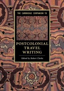The Cambridge Companion to Postcolonial Travel Writing, Paperback / softback Book