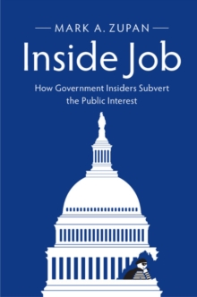Inside Job : How Government Insiders Subvert the Public Interest, Paperback / softback Book