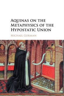 Aquinas on the Metaphysics of the Hypostatic Union, Paperback / softback Book